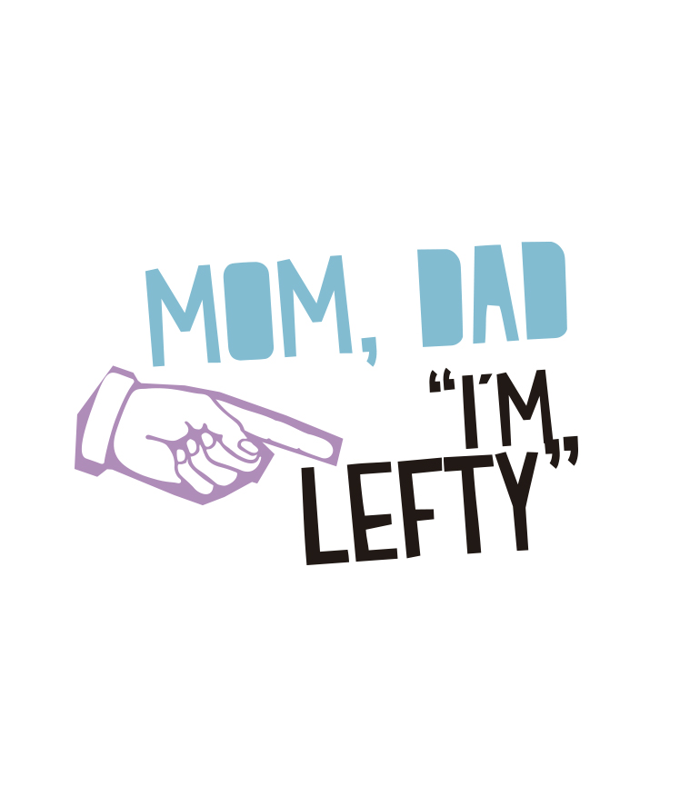 diseño Mon, Dad I'm lefty